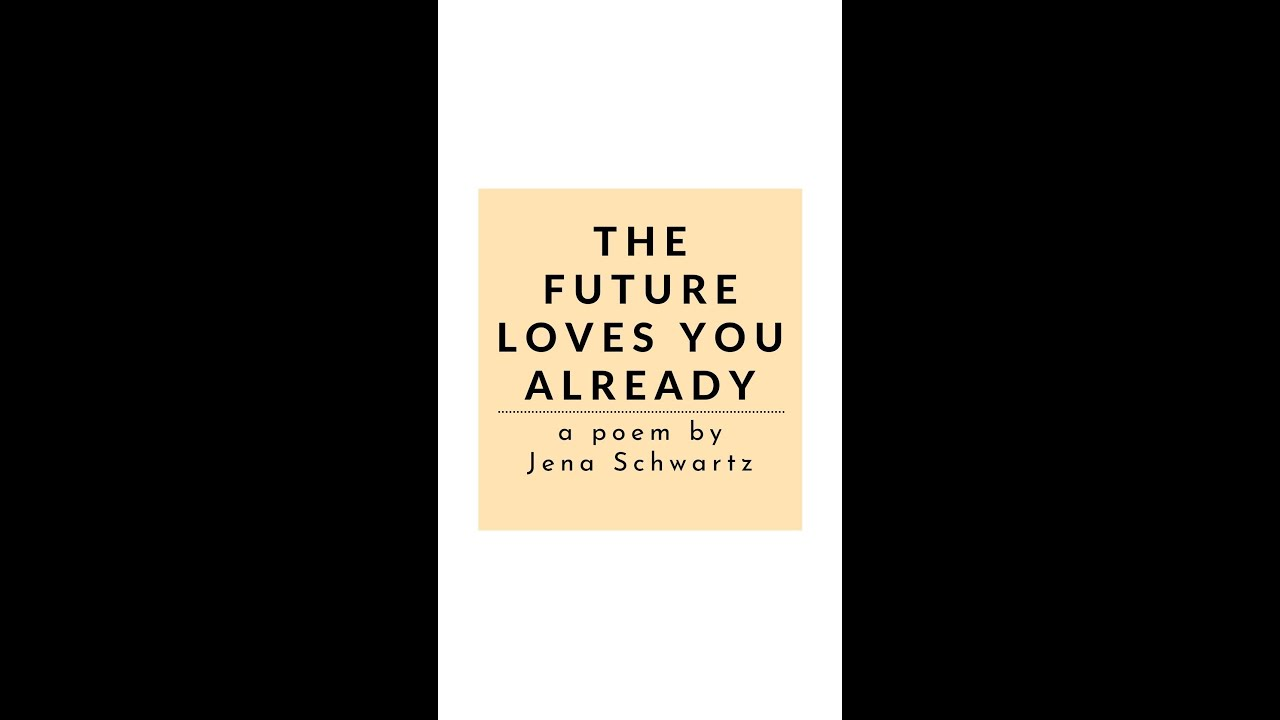 The Future Loves You Already | A Poem by Jena Schwartz