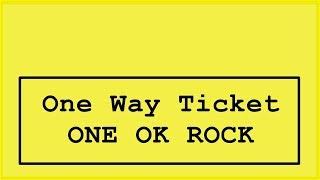 ONE OK ROCK - One way ticket Lyrics (Japanese ver.)