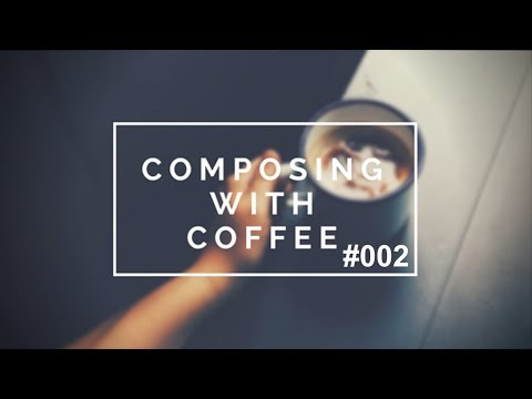 Composing with Coffee #002