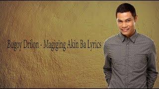 Bugoy Drilon MAGIGING AKIN BA Lyrics