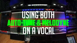 Using Both Auto-Tune & Melodyne On A Vocal