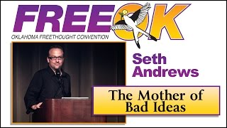 FreeOK 2015 - Seth Andrews: The Mother of Bad Ideas
