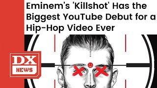 "Eminem's ""Killshot"" Breaks Record For Biggest YouTube Debut for a Hip Hop Video Ever"