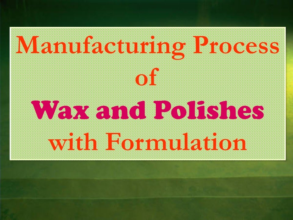 Manufacturing Process of Wax and Polishes with Formulation