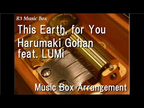 This Earth, for You/Harumaki Gohan feat. LUMi [Music Box]