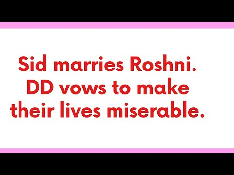 Download Sid marries Roshni against all odds. DD vows to make their lifes difficult
