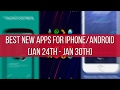 Best new apps for iPhone and Android (Jan 24th - Jan 30th)