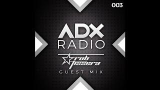 ADX RADIO 003 - ROB TISSERA GUEST MIX - www.adxradio.co.uk