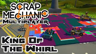 King Of The Whirl - Let's Play Scrap Mechanic - Gameplay Part 53