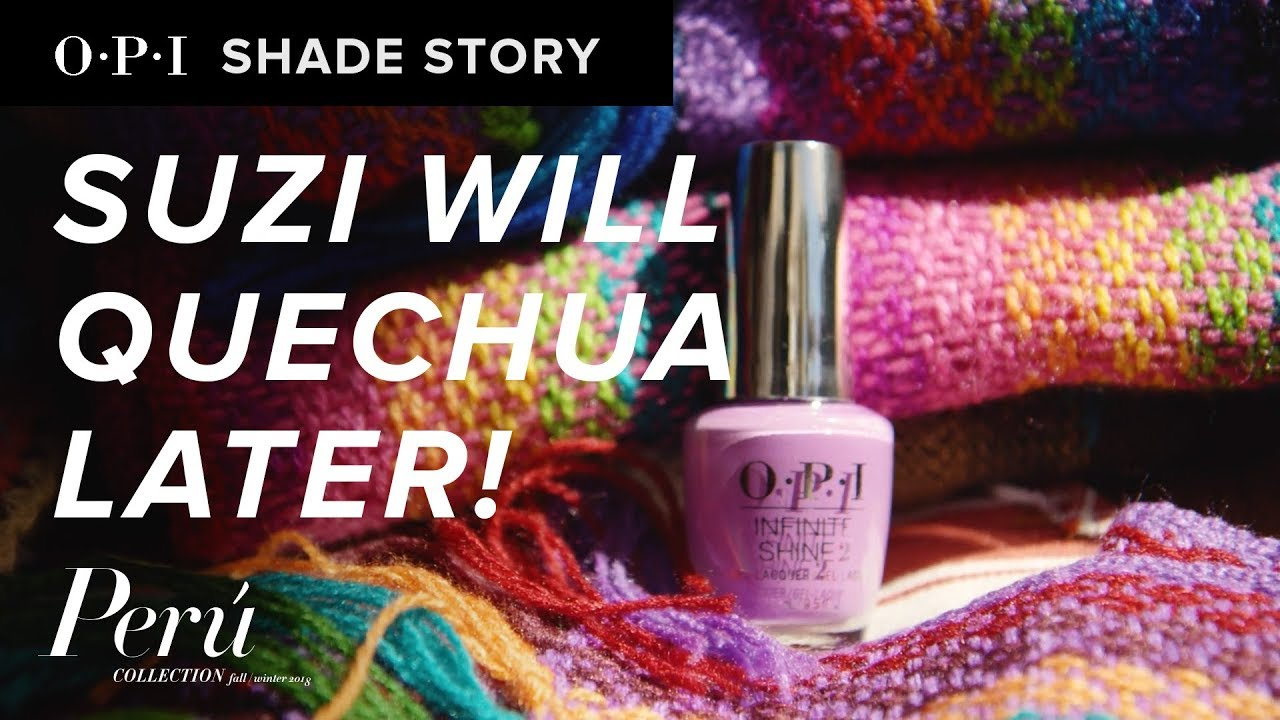 Video:Shade Story: Suzi Will Quechua Later! | OPI Peru