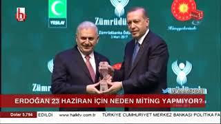 Erdoğan 23 Haziran için neden miting yapmıyor?