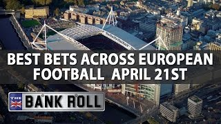 Best bets across european football | the bankroll | w/c fri 21st april