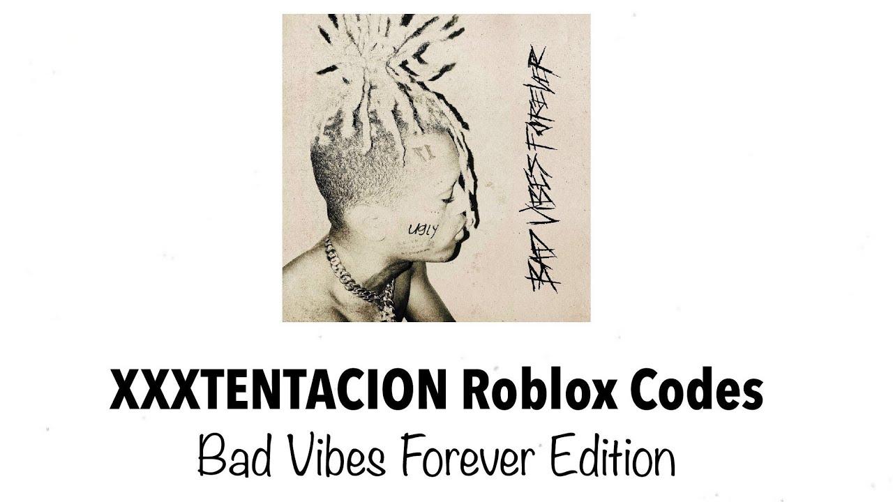 Xxtentaction Roblox Music Ids Xxxtentacion Roblox Codes Bad Vibes Forever Edition Read Description Youtube