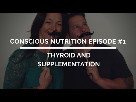 Conscious Nutrition Episode #1: Thyroid Supplements