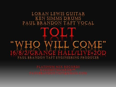 """WHO WILL COME"" PAUL BRANDON TAFT'S BAND ""TOLT"" (C)2015MSTMLPMR(ARUR)(TM)."