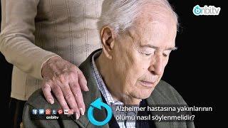 Alzheimer hastalarına yakınlarının ölümü nasıl söylenmelidir?
