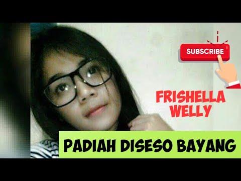 Padiah Diseso Bayang  fRISHELLA wELLY