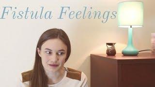 Fistula Feelings