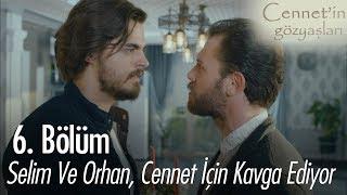 Selim Ve Orhan Cennet Için Kavga Ediyor Cennet In Gözyaşları 6 Bölüm