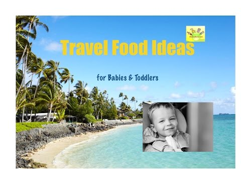 Healthy, Homemade Travel food ideas for Babies & Toddlers