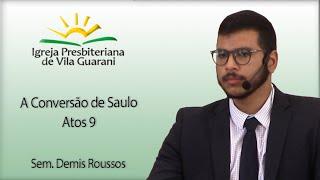 A Conversão de Saulo - Atos 9 | Sem. Demis Roussos