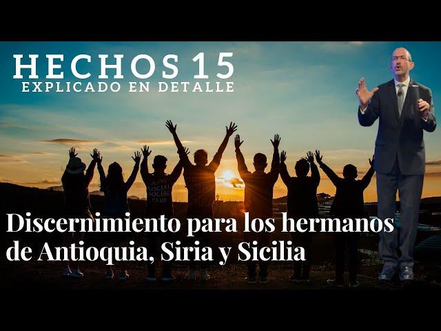 Hechos capítulo 15 - pt 2 - Discernimiento para los hermanos de Antioquia, Siria y Sicilia