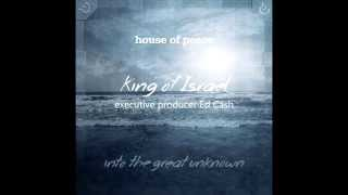 House of Peace - Into the Great Unknown - King of Israel