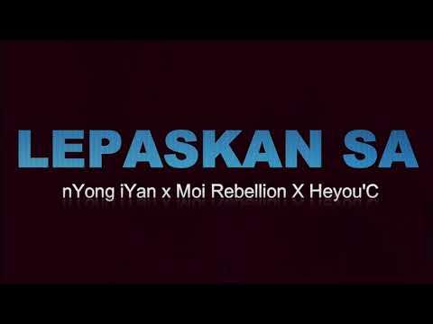 Lepaskan Sa -  nYong_iYan X Moi Rebellion x Heyou'C (Official Video Lirik)