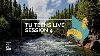 TU TEENS LIVE Macroinvertebrates and Fly Selection 10AM 12PM