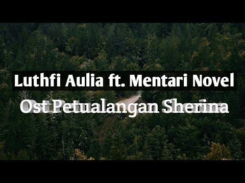 Lirik Ost Petualangan Sherina By Luthfi Aulia Ft. Mentari Novel