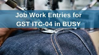 Manage Job Work Entries For Gst Itc 04 In Busy   English