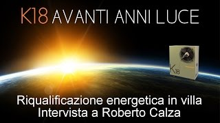 ROBUR K18 - Riqualificazione energetica in villa - Intervista a Roberto Calza