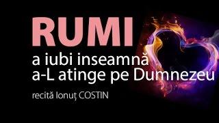 Ionut COSTIN | RUMI - A iubi inseamna a-L atinge pe Dumnezeu
