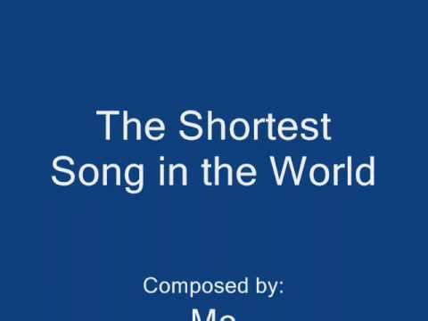 The Shortest Song In The World