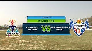 RUSLAN DPL 3 || KATHMANDU GOLDENS Vs. MAHENDRANAGAR UNITED || QUALIFIER 2 || LIVE