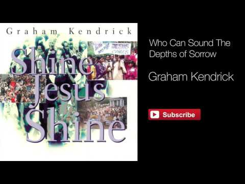Who Can Sound The Depths of Sorrow - Graham Kendrick (Original Version)