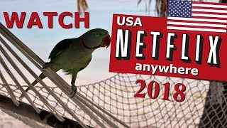 Unblock US Netflix outside the US (Watch in UK, Canada, Australia, Europe, NZ, Mexico, ..)