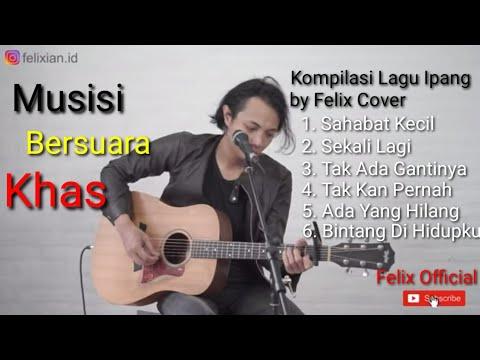 Kumpulan Lagu Ipang Terbaik | Cover by Felix Irwan Cover | Felix Official