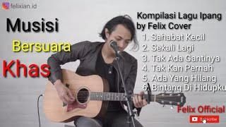 Download Kumpulan Lagu Ipang Terbaik | Cover by Felix Irwan Cover | Felix Official