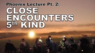 Close Encounters of the 5th Kind (Phoenix Lecture Pt. 2)