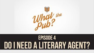What the Pub? Episode 4 - Do I Need a Literary Agent?