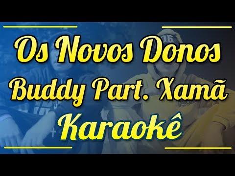 Os Novos Donos - Buddy Part. Xamã - Karaokê ( Instrumental/Letra )