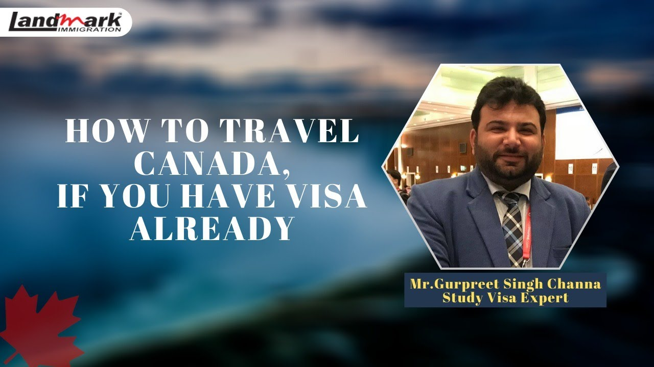 How to travel Canada, if you have Visa already?