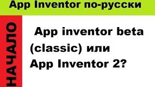 Каким App inventor пользоваться? App inventor beta (classic) или App Inventor 2?