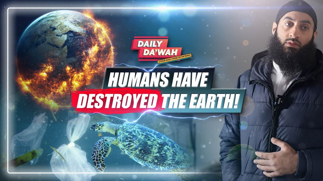 Humans Have Destroyed The Earth! || Daily Da'wah #106