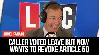 Nigel Farage Caller Voted Leave But Now Wants To Revoke Article 50