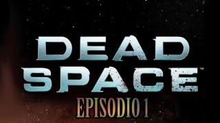 Dead Space - EPISODIO 1 - A gritar como una nena