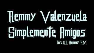 Remmy Valenzuela - Simplemente Amigos [Letra]  -HD-