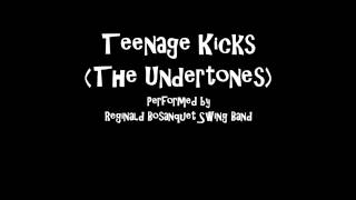 Track 2 - Teenage Kicks (Reginald Bosanquet Swing Band)