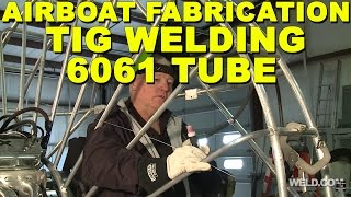Airboat Fabrication: TIG Welding 6061 Tube | TIG Time
